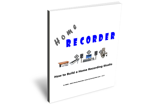 Home Recorder HOW TO BUILD A HOME RECORDING STUDIO eBook